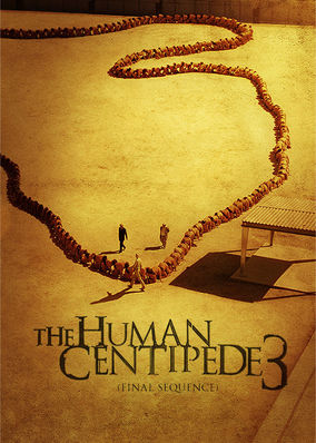 Human Centipede 3: The Final Sequence, The